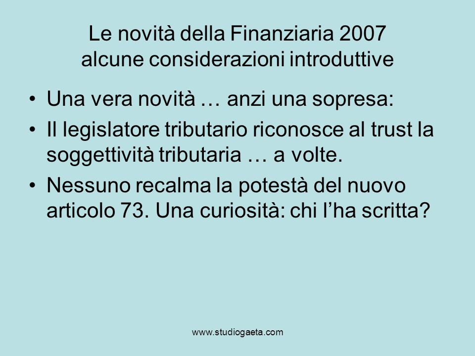 www.studiogaeta.com Le novità della Finanziaria 2007 alcune considerazioni introduttive Una vera novità … anzi una sopresa: Il legislatore tributario
