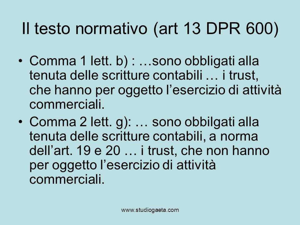 www.studiogaeta.com Il testo normativo (art 13 DPR 600) Comma 1 lett. b) : …sono obbligati alla tenuta delle scritture contabili … i trust, che hanno