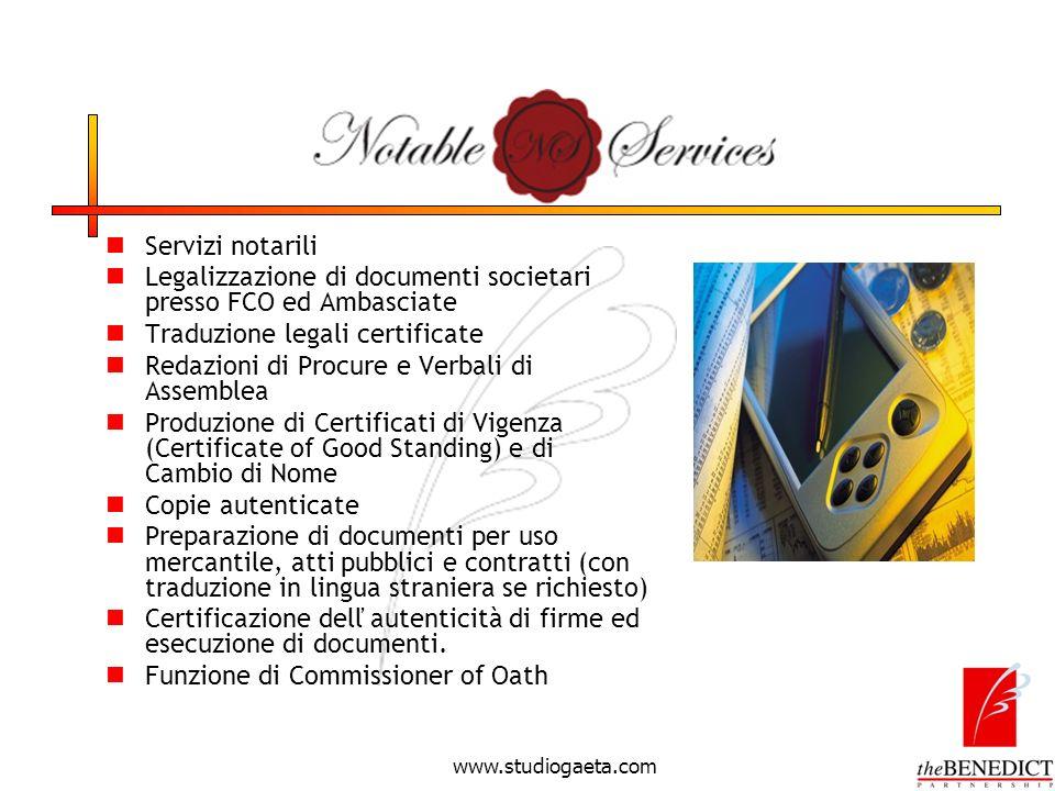 www.studiogaeta.com Servizi notarili Legalizzazione di documenti societari presso FCO ed Ambasciate Traduzione legali certificate Redazioni di Procure