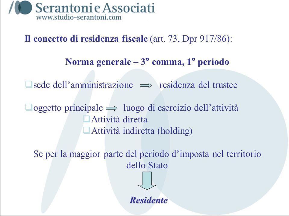 www.studiogaeta.com Il concetto di residenza fiscale (art. 73, Dpr 917/86): Norma generale – 3° comma, 1° periodo sede dellamministrazione residenza d