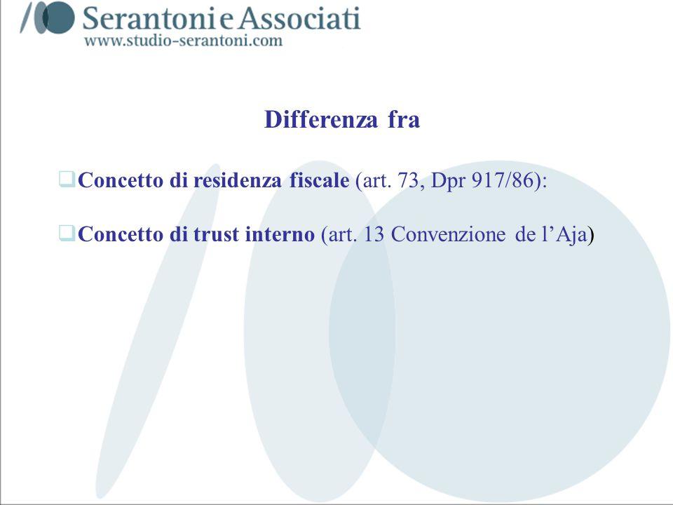 www.studiogaeta.com Differenza fra Concetto di residenza fiscale (art. 73, Dpr 917/86): Concetto di trust interno (art. 13 Convenzione de lAja)