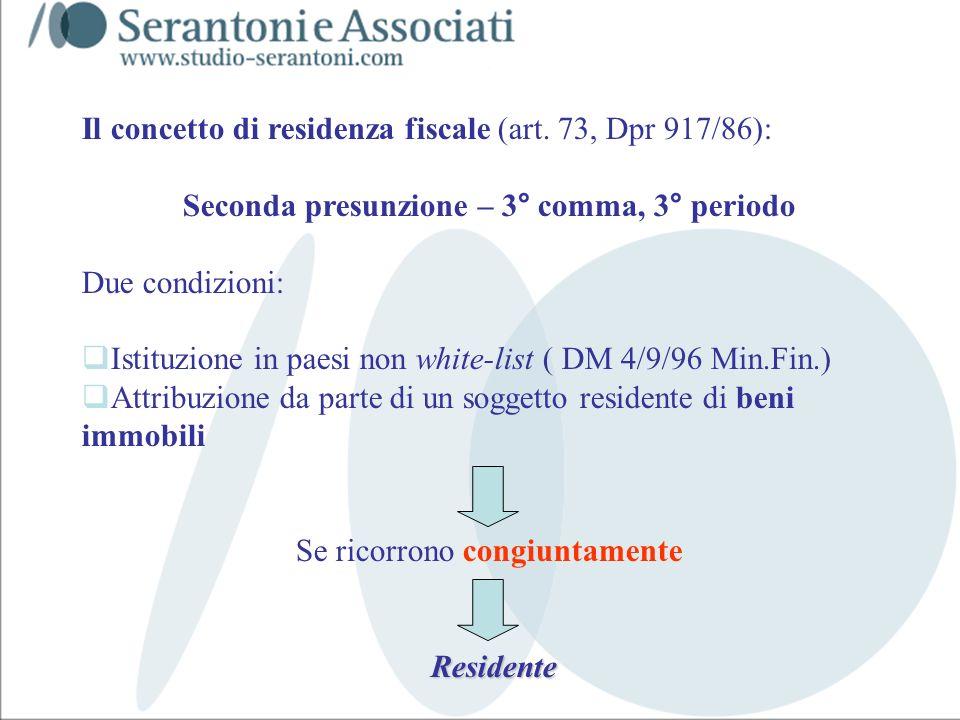 www.studiogaeta.com Il concetto di residenza fiscale (art. 73, Dpr 917/86): Seconda presunzione – 3° comma, 3° periodo Due condizioni: Istituzione in
