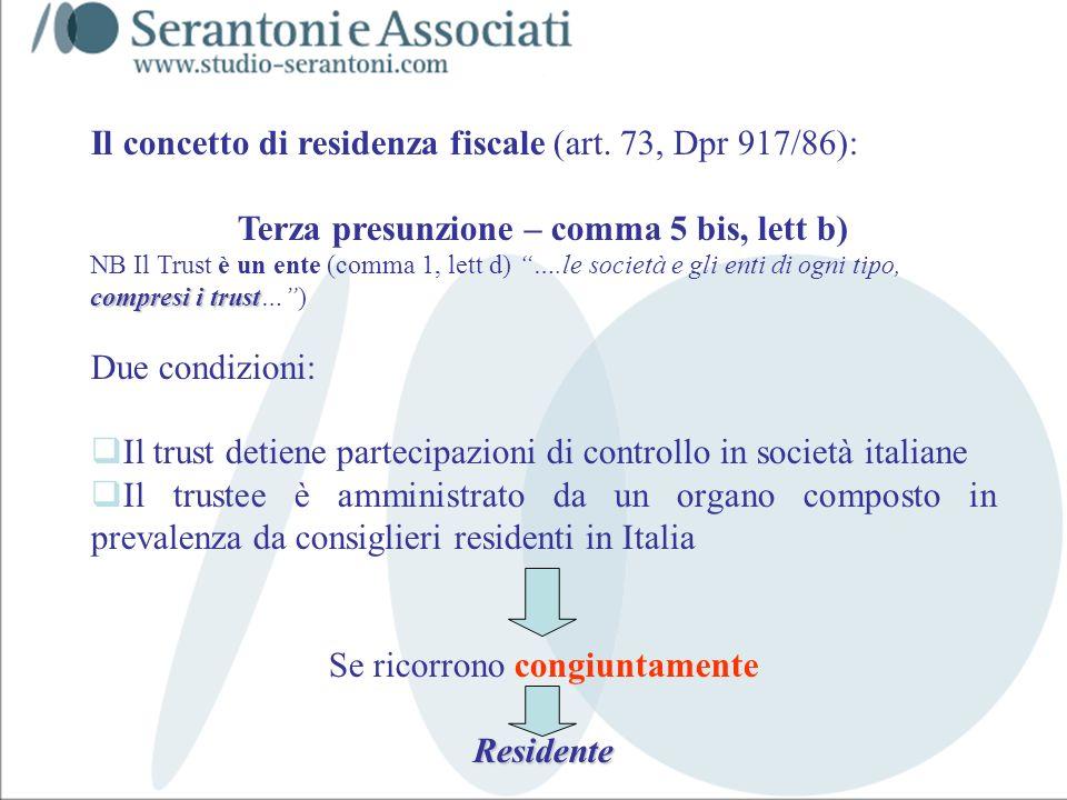www.studiogaeta.com Il concetto di residenza fiscale (art. 73, Dpr 917/86): Terza presunzione – comma 5 bis, lett b) compresi i trust NB Il Trust è un