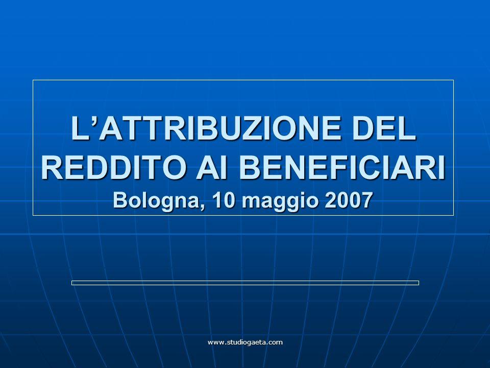 www.studiogaeta.com LATTRIBUZIONE DEL REDDITO AI BENEFICIARI Bologna, 10 maggio 2007