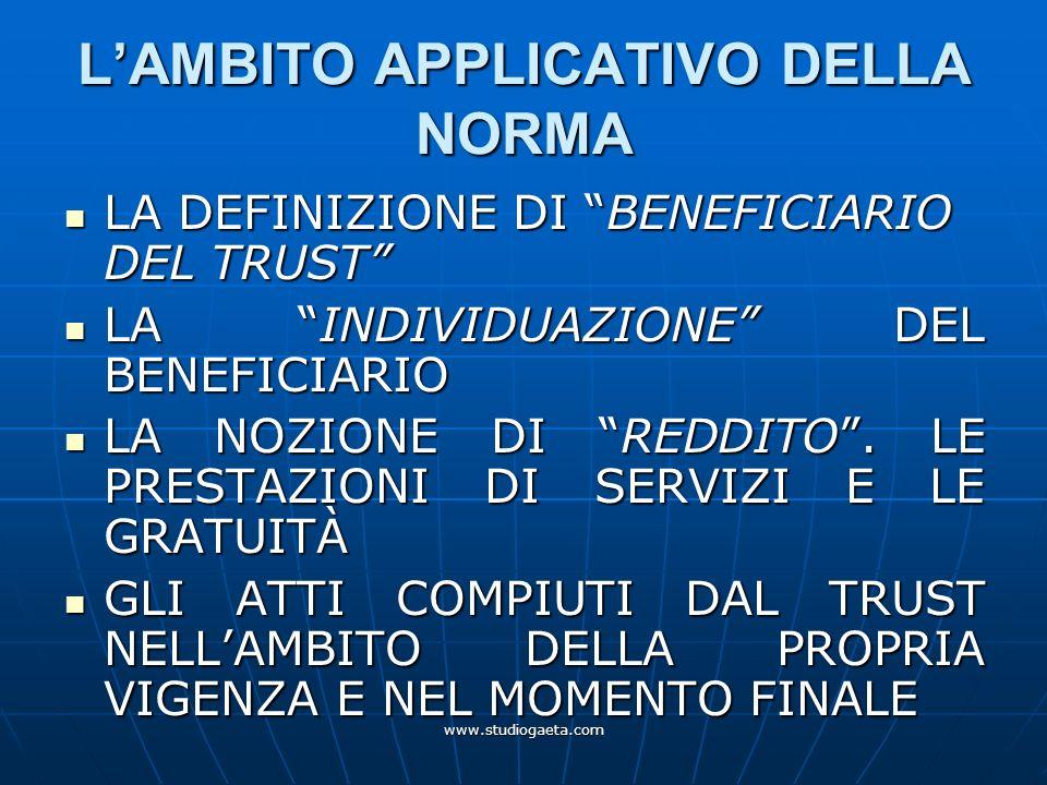 www.studiogaeta.com LAMBITO APPLICATIVO DELLA NORMA LA DEFINIZIONE DI BENEFICIARIO DEL TRUST LA DEFINIZIONE DI BENEFICIARIO DEL TRUST LA INDIVIDUAZION