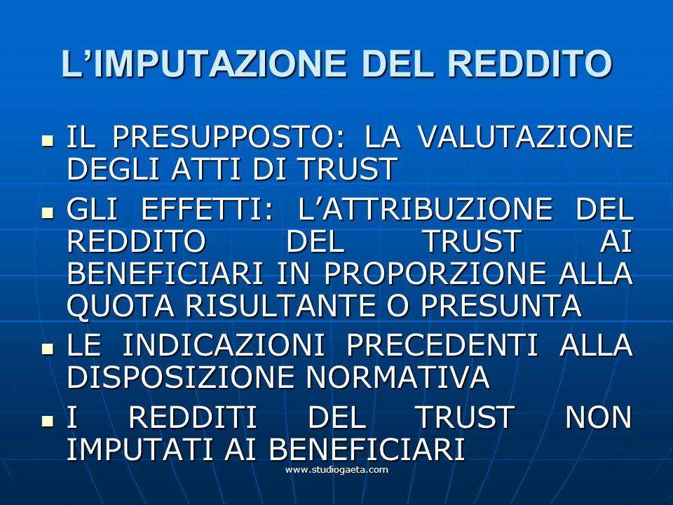 www.studiogaeta.com LIMPUTAZIONE DEL REDDITO IL PRESUPPOSTO: LA VALUTAZIONE DEGLI ATTI DI TRUST IL PRESUPPOSTO: LA VALUTAZIONE DEGLI ATTI DI TRUST GLI