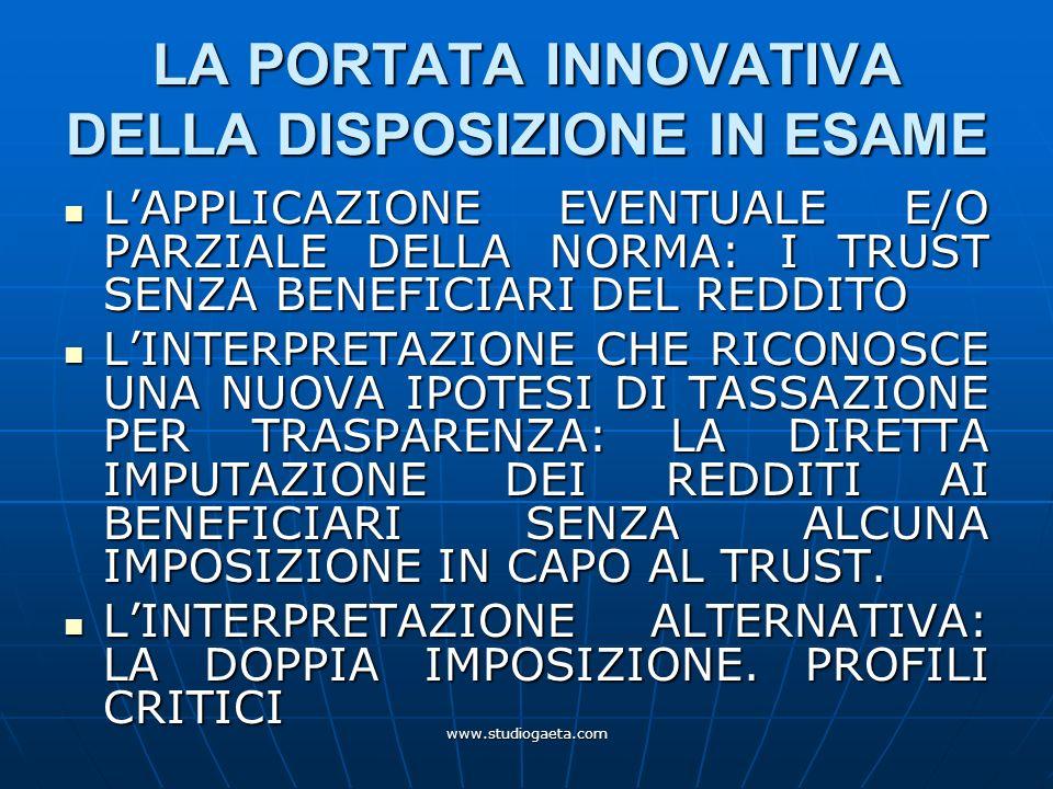 www.studiogaeta.com LA PORTATA INNOVATIVA DELLA DISPOSIZIONE IN ESAME LAPPLICAZIONE EVENTUALE E/O PARZIALE DELLA NORMA: I TRUST SENZA BENEFICIARI DEL