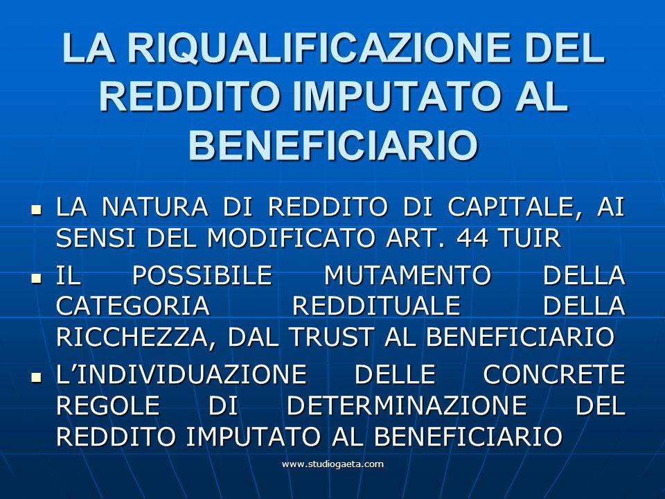 www.studiogaeta.com LA RIQUALIFICAZIONE DEL REDDITO IMPUTATO AL BENEFICIARIO LA NATURA DI REDDITO DI CAPITALE, AI SENSI DEL MODIFICATO ART. 44 TUIR LA
