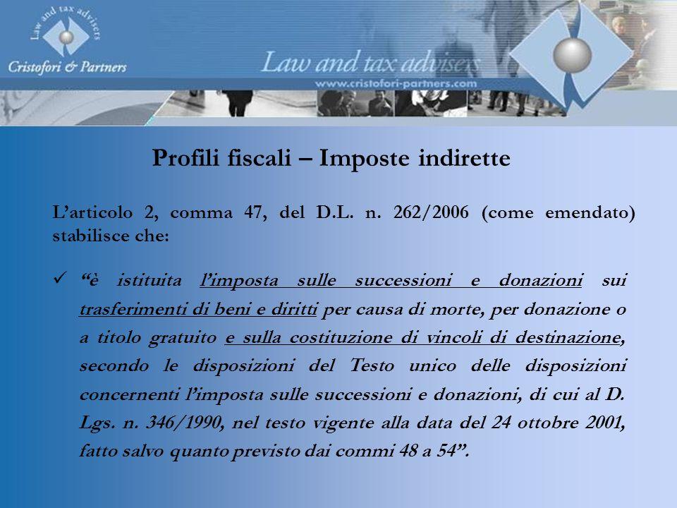 Profili fiscali – Imposte indirette Larticolo 2, comma 47, del D.L. n. 262/2006 (come emendato) stabilisce che: è istituita limposta sulle successioni