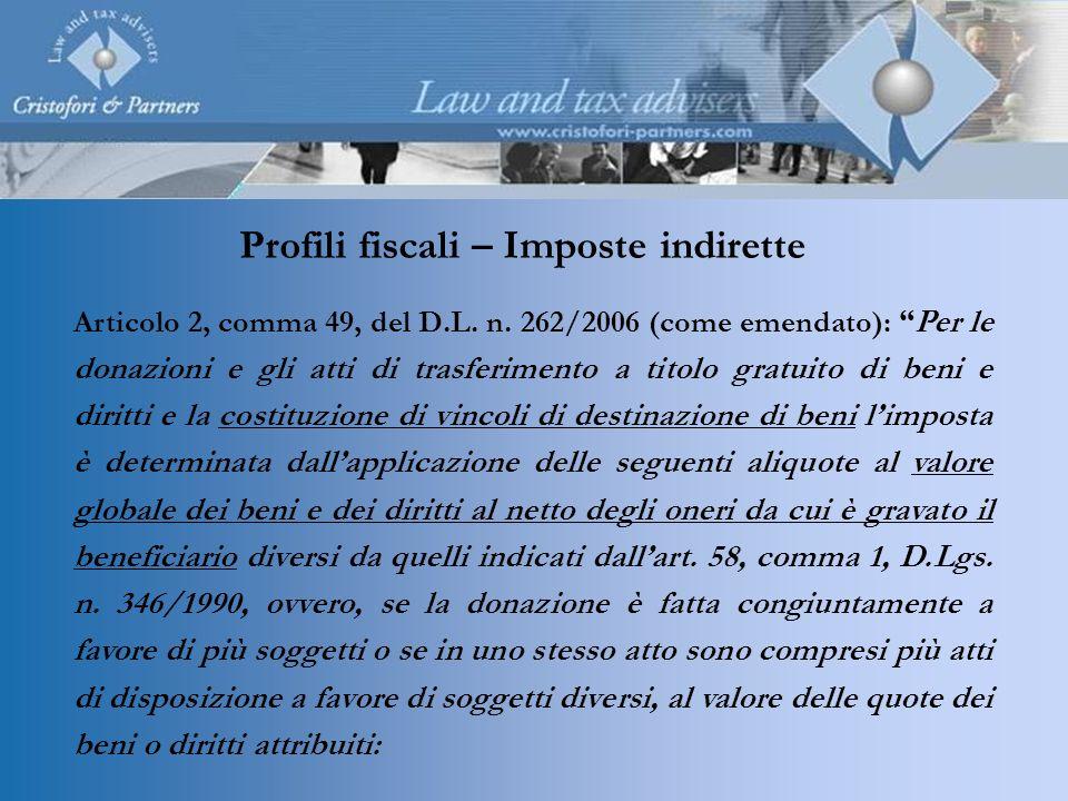Profili fiscali – Imposte indirette Articolo 2, comma 49, del D.L. n. 262/2006 (come emendato):Per le donazioni e gli atti di trasferimento a titolo g