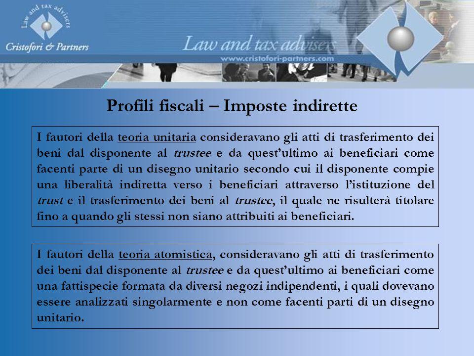 Profili fiscali – Imposte indirette I fautori della teoria atomistica, consideravano gli atti di trasferimento dei beni dal disponente al trustee e da