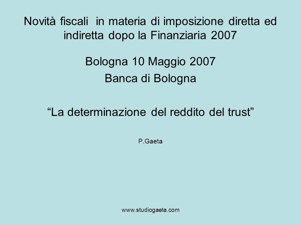 www.studiogaeta.com Novità fiscali in materia di imposizione diretta ed indiretta dopo la Finanziaria 2007 Bologna 10 Maggio 2007 Banca di Bologna La