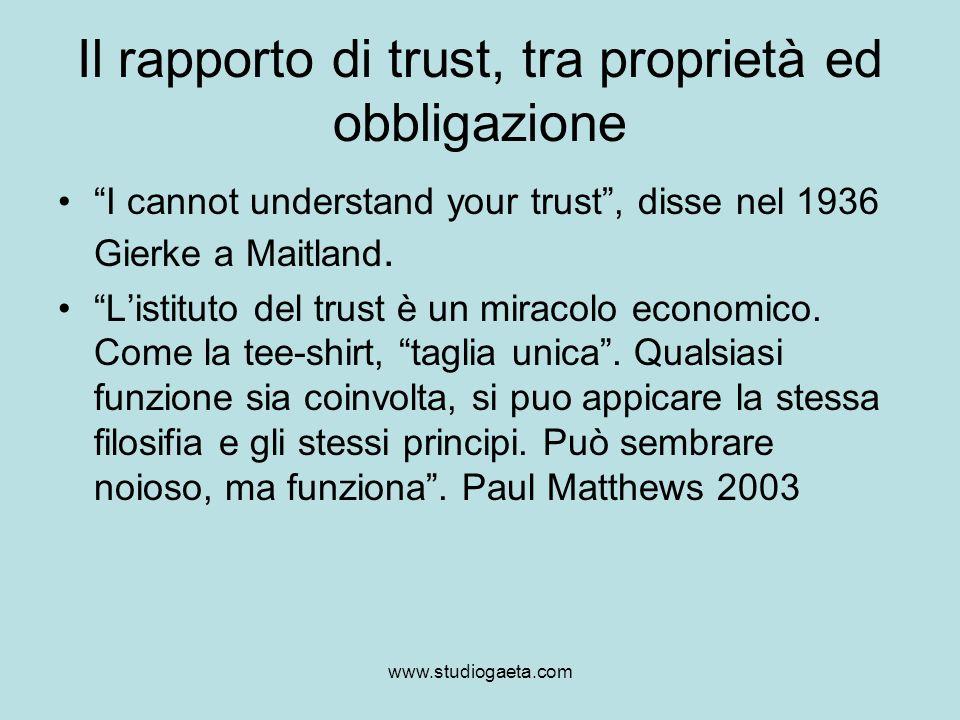 www.studiogaeta.com Il rapporto di trust, tra proprietà ed obbligazione I cannot understand your trust, disse nel 1936 Gierke a Maitland. Listituto de