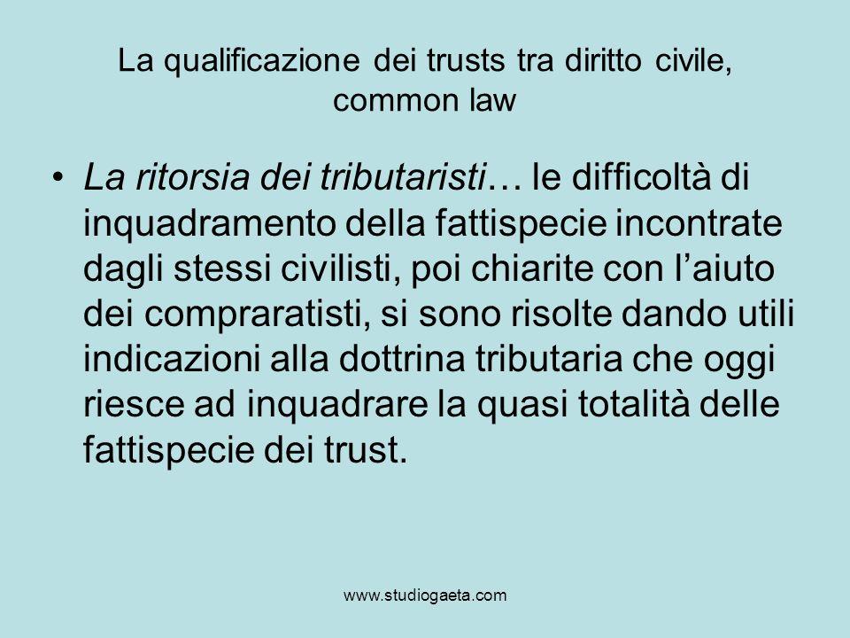 www.studiogaeta.com La qualificazione dei trusts tra diritto civile, common law La ritorsia dei tributaristi… le difficoltà di inquadramento della fat