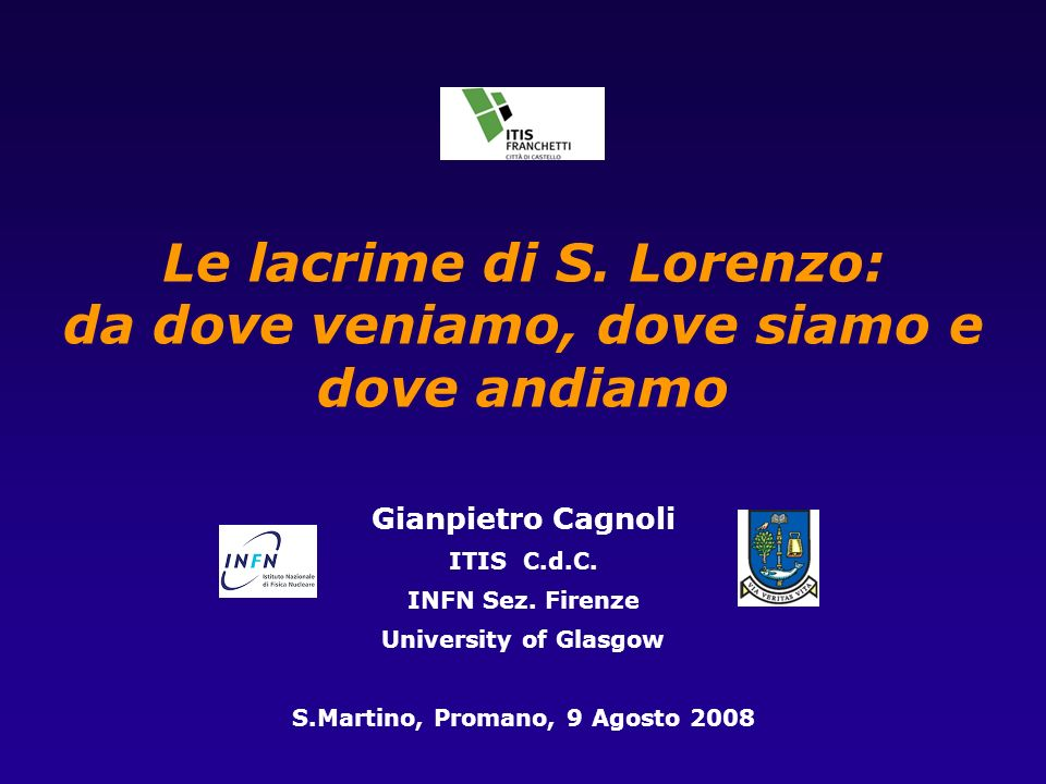 Le lacrime di S. Lorenzo: da dove veniamo, dove siamo e dove andiamo Gianpietro Cagnoli ITIS C.d.C.