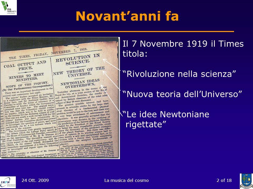 24 Ott. 2009La musica del cosmo2 of 18 Novantanni fa Il 7 Novembre 1919 il Times titola: Rivoluzione nella scienza Nuova teoria dellUniverso Le idee N