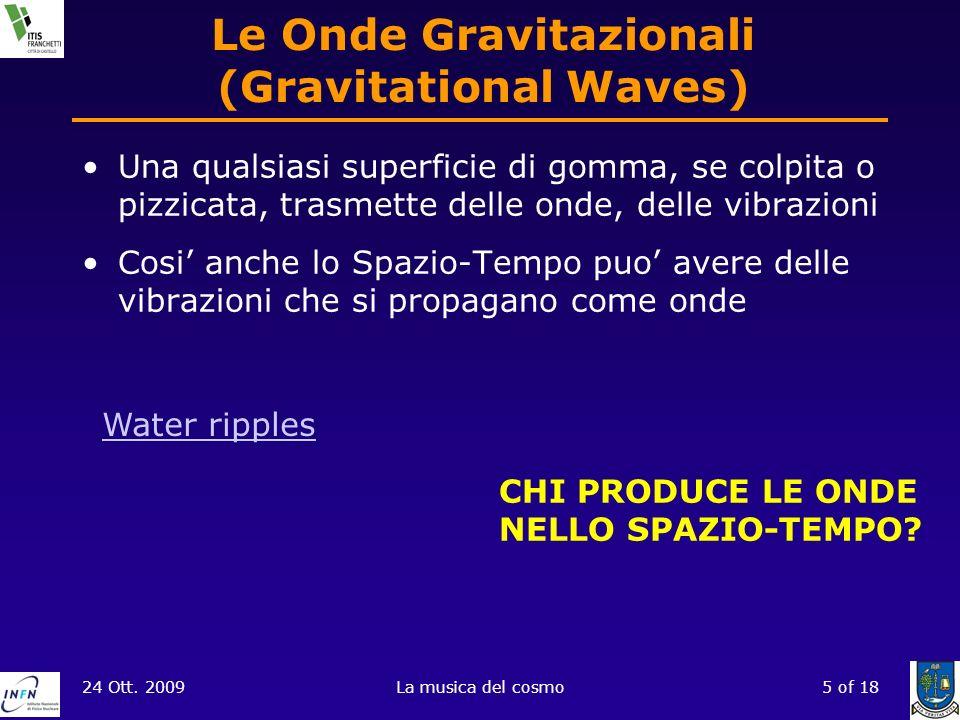 24 Ott. 2009La musica del cosmo5 of 18 Le Onde Gravitazionali (Gravitational Waves) Una qualsiasi superficie di gomma, se colpita o pizzicata, trasmet