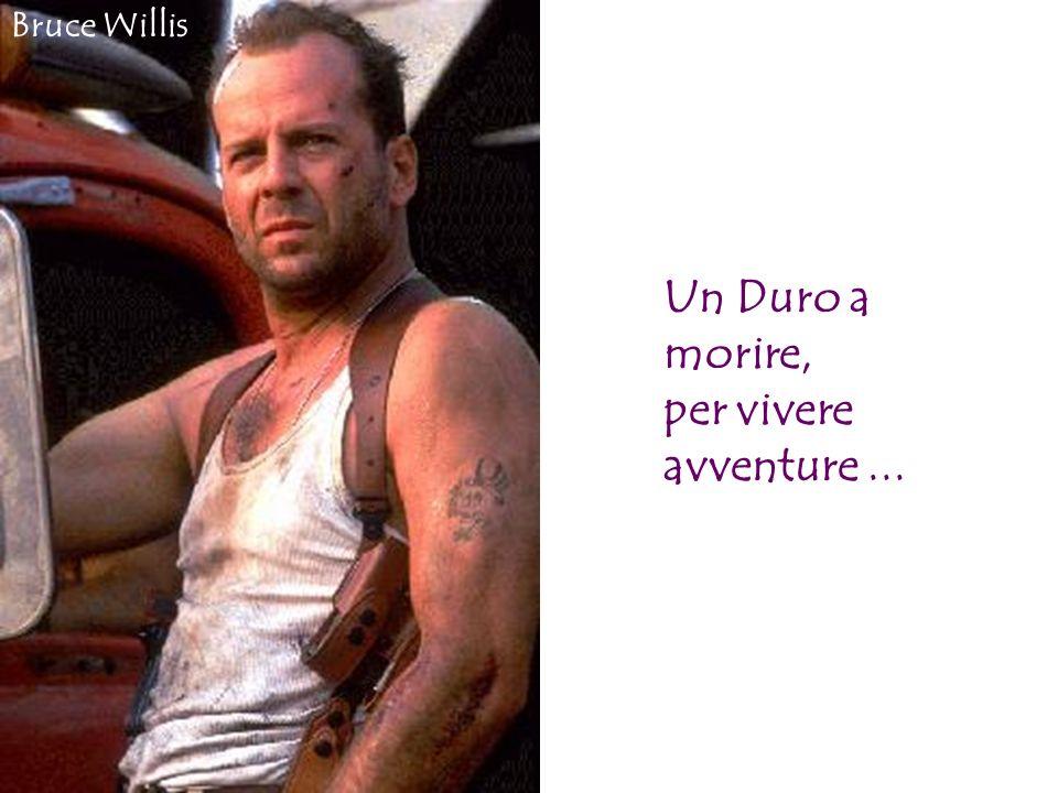 Un Duro a morire, per vivere avventure... Bruce Willis