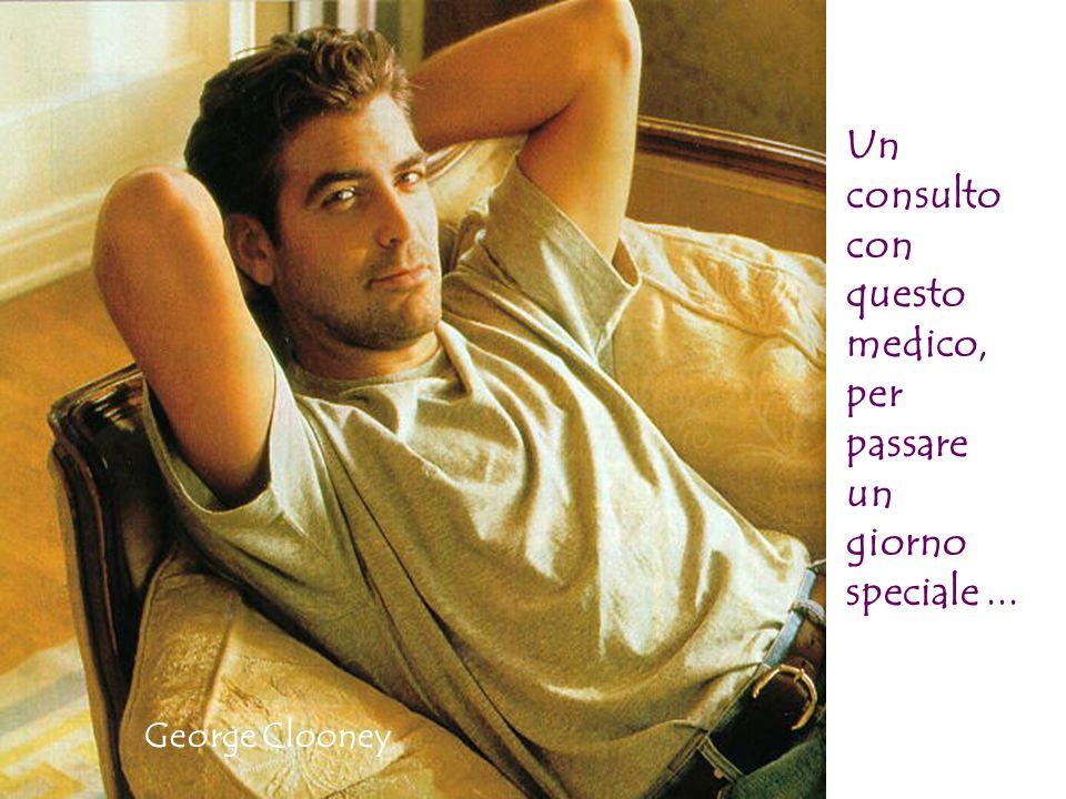 George Clooney Un consulto con questo medico, per passare un giorno speciale...