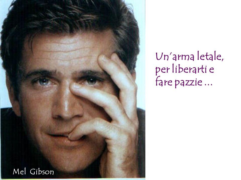 Unarma letale, per liberarti e fare pazzie... Mel Gibson