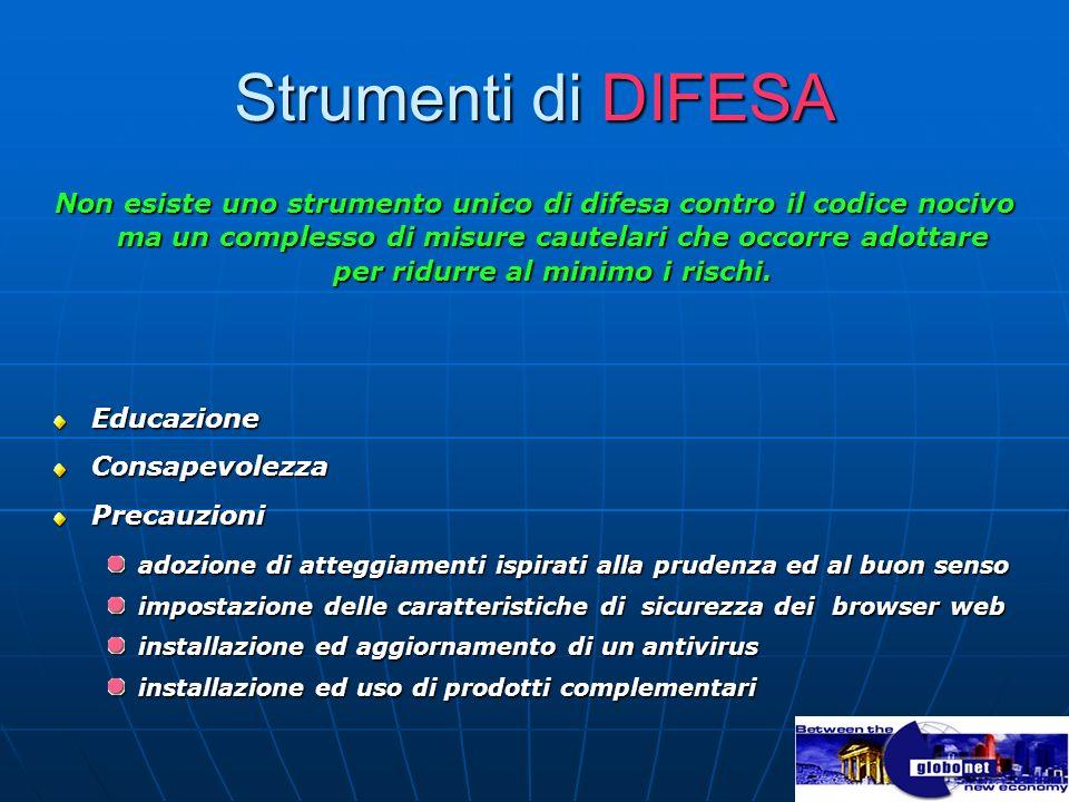 Strumenti di DIFESA Non esiste uno strumento unico di difesa contro il codice nocivo ma un complesso di misure cautelari che occorre adottare per ridu