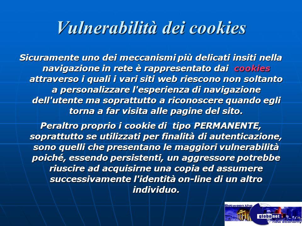 Vulnerabilità dei cookies Sicuramente uno dei meccanismi più delicati insiti nella navigazione in rete è rappresentato dai cookies attraverso i quali
