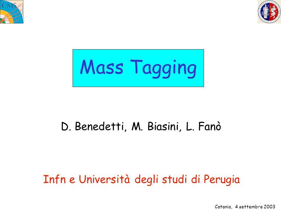 Catania, 4 settembre 2003 Mass Tagging D. Benedetti, M. Biasini, L. Fanò Infn e Università degli studi di Perugia