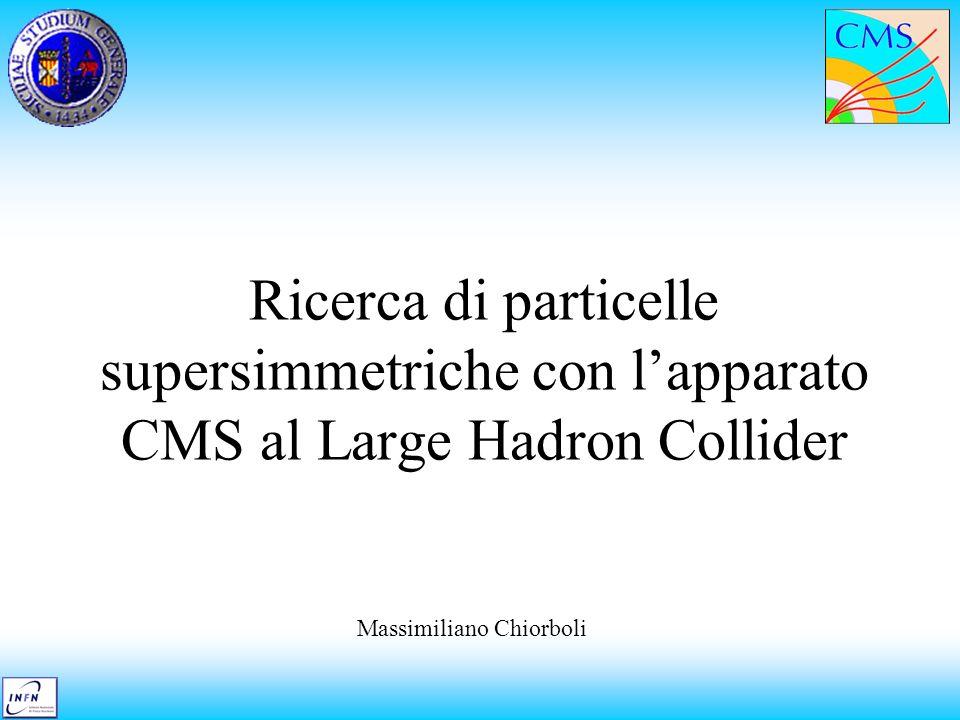 Ricerca di particelle supersimmetriche con lapparato CMS al Large Hadron Collider Massimiliano Chiorboli