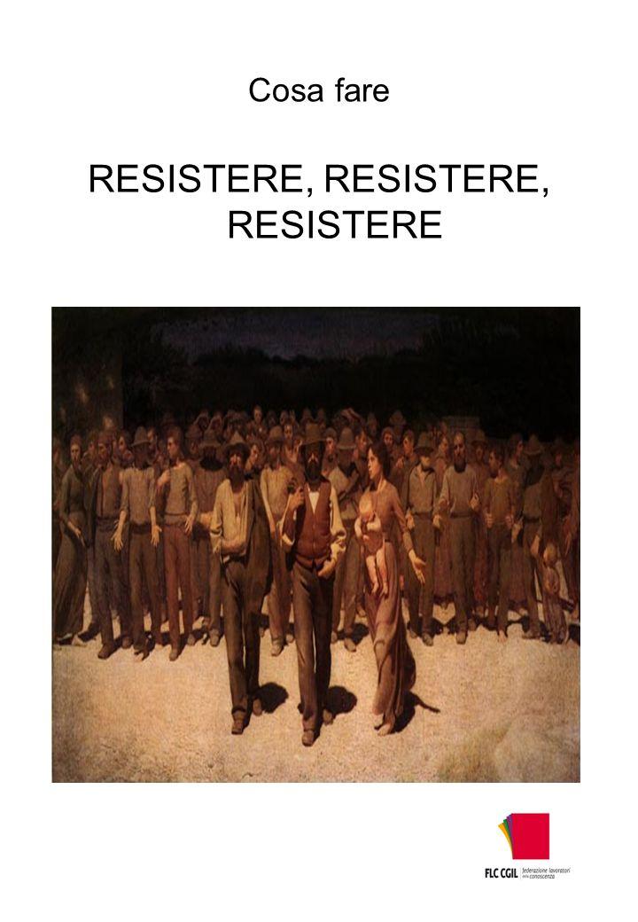 Cosa fare RESISTERE, RESISTERE, RESISTERE
