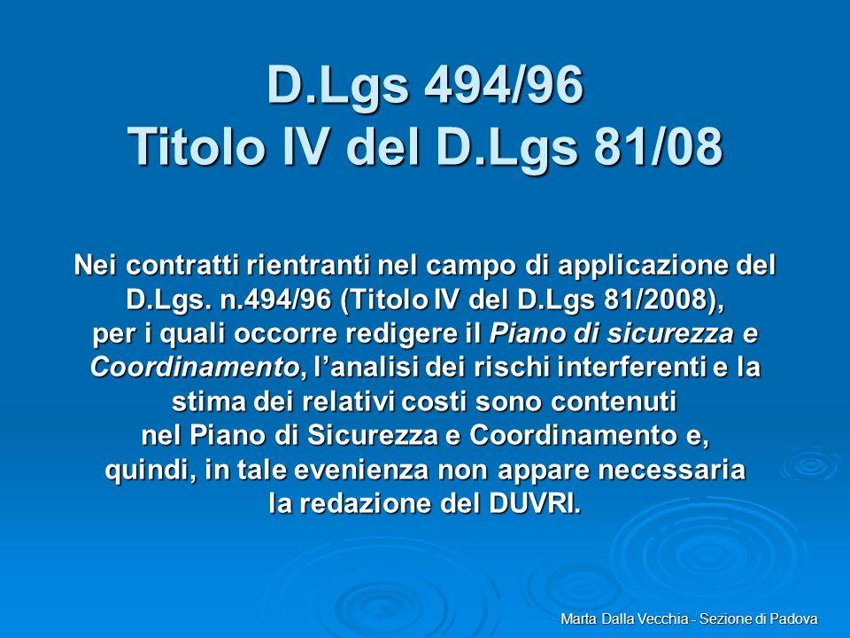 Nei contratti rientranti nel campo di applicazione del D.Lgs. n.494/96 (Titolo IV del D.Lgs 81/2008), per i quali occorre redigere il Piano di sicurez