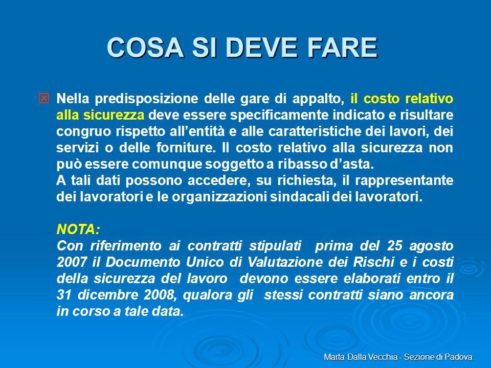 Marta Dalla Vecchia - Sezione di Padova COSA SI DEVE FARE Nella predisposizione delle gare di appalto, il costo relativo alla sicurezza deve essere sp