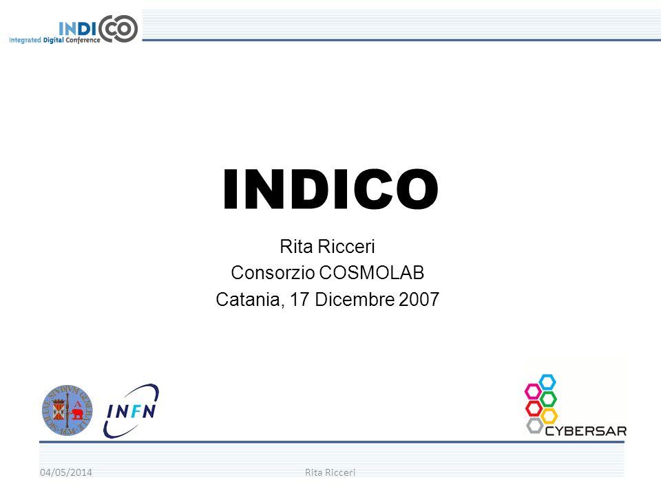 04/05/2014Rita Ricceri INDICO Rita Ricceri Consorzio COSMOLAB Catania, 17 Dicembre 2007