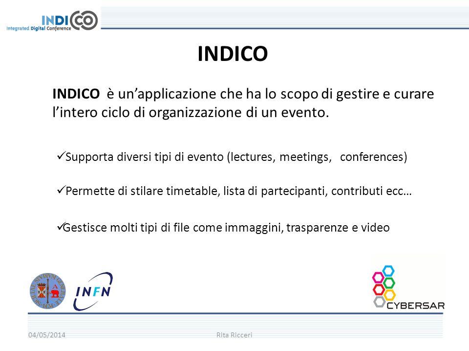 04/05/2014Rita Ricceri INDICO è unapplicazione che ha lo scopo di gestire e curare lintero ciclo di organizzazione di un evento.
