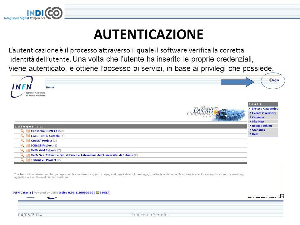 04/05/2014Francesco Serafini AUTENTICAZIONE Lautenticazione è il processo attraverso il quale il software verifica la corretta identità dellutente.