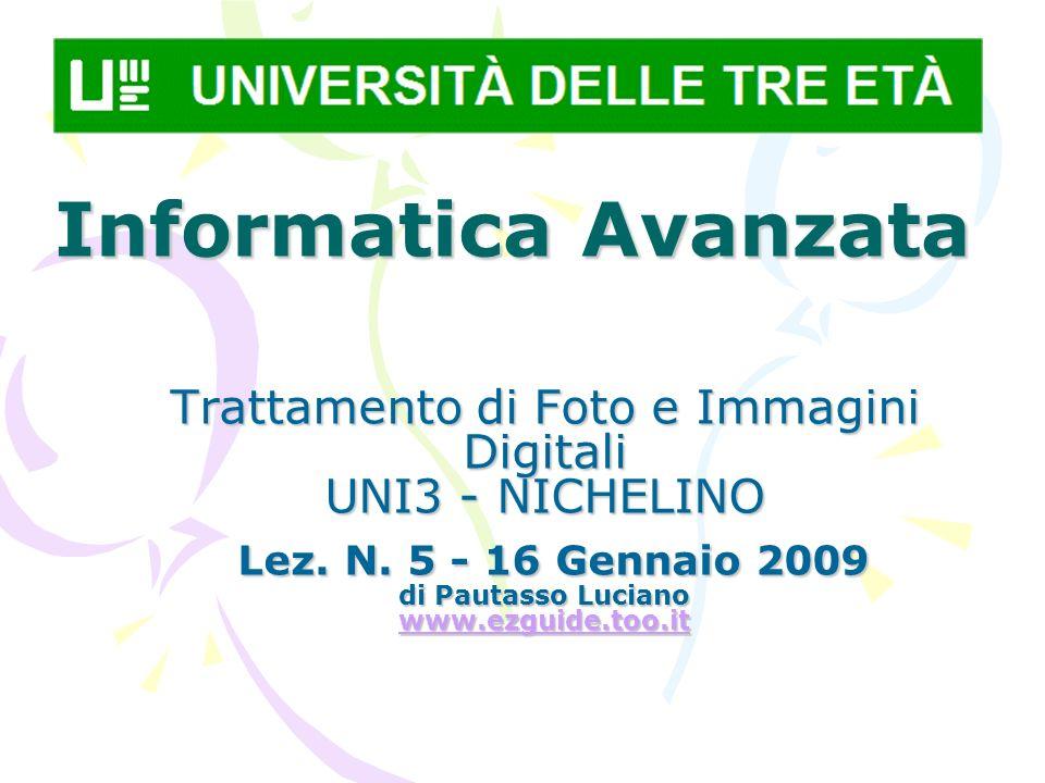 Informatica Avanzata Trattamento di Foto e Immagini Digitali UNI3 - NICHELINO Lez. N. 5 - 16 Gennaio 2009 di Pautasso Luciano www.ezguide.too.it Lez.