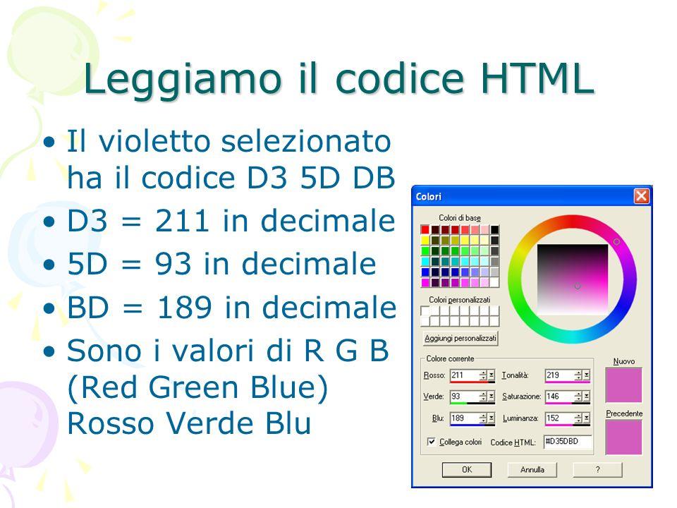 Leggiamo il codice HTML Il violetto selezionato ha il codice D3 5D DB D3 = 211 in decimale 5D = 93 in decimale BD = 189 in decimale Sono i valori di R