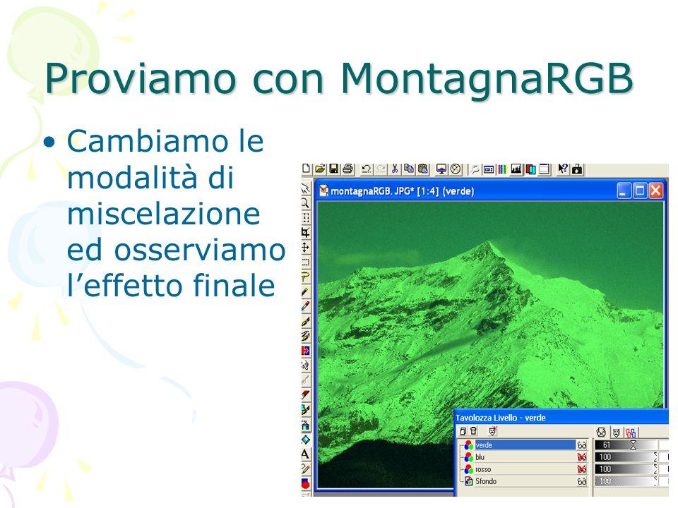 Proviamo con MontagnaRGB Cambiamo le modalità di miscelazione ed osserviamo leffetto finale