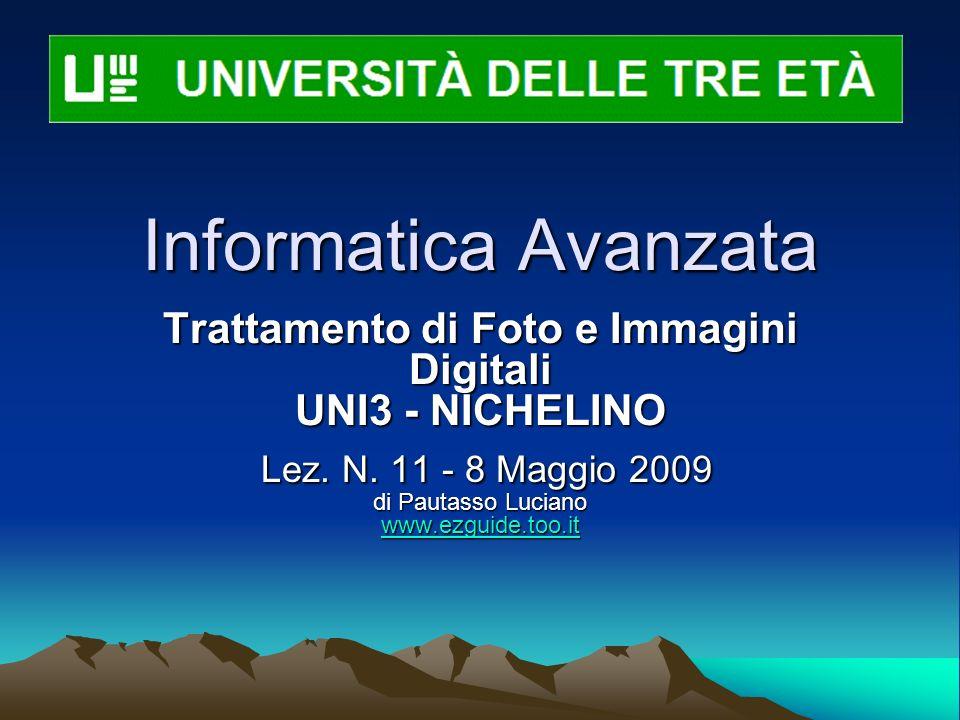 Informatica Avanzata Trattamento di Foto e Immagini Digitali UNI3 - NICHELINO Lez. N. 11 - 8 Maggio 2009 di Pautasso Luciano www.ezguide.too.it Lez. N