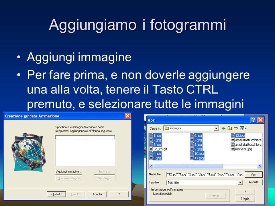 Aggiungiamo i fotogrammi Aggiungi immagine Per fare prima, e non doverle aggiungere una alla volta, tenere il Tasto CTRL premuto, e selezionare tutte