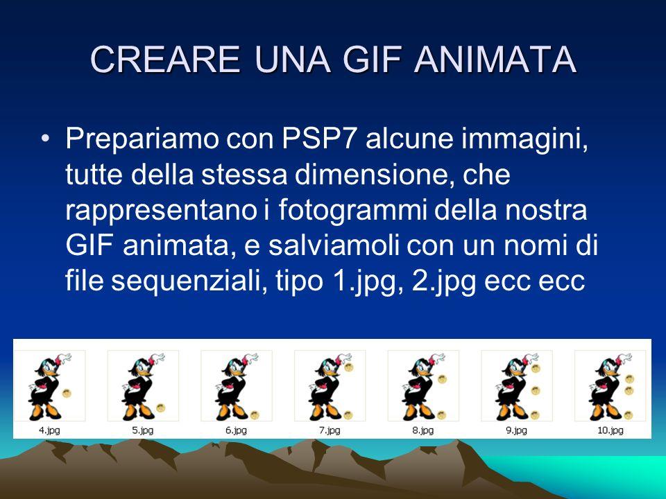CREARE UNA GIF ANIMATA Prepariamo con PSP7 alcune immagini, tutte della stessa dimensione, che rappresentano i fotogrammi della nostra GIF animata, e
