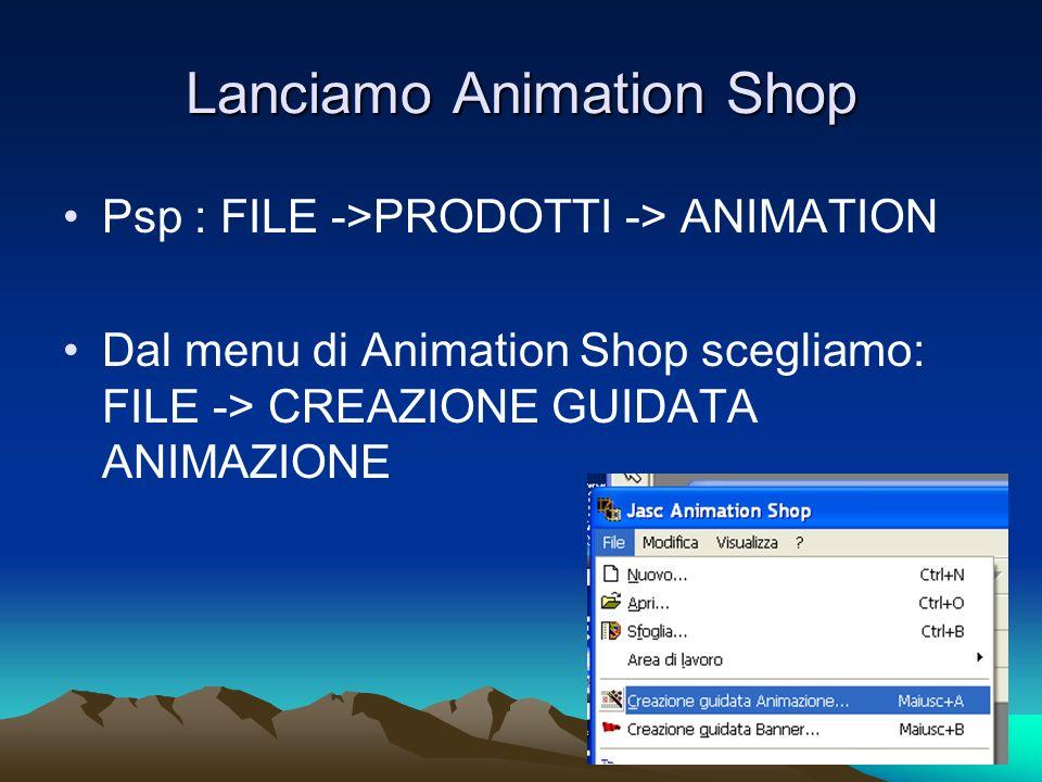 Lanciamo Animation Shop Psp : FILE ->PRODOTTI -> ANIMATION Dal menu di Animation Shop scegliamo: FILE -> CREAZIONE GUIDATA ANIMAZIONE
