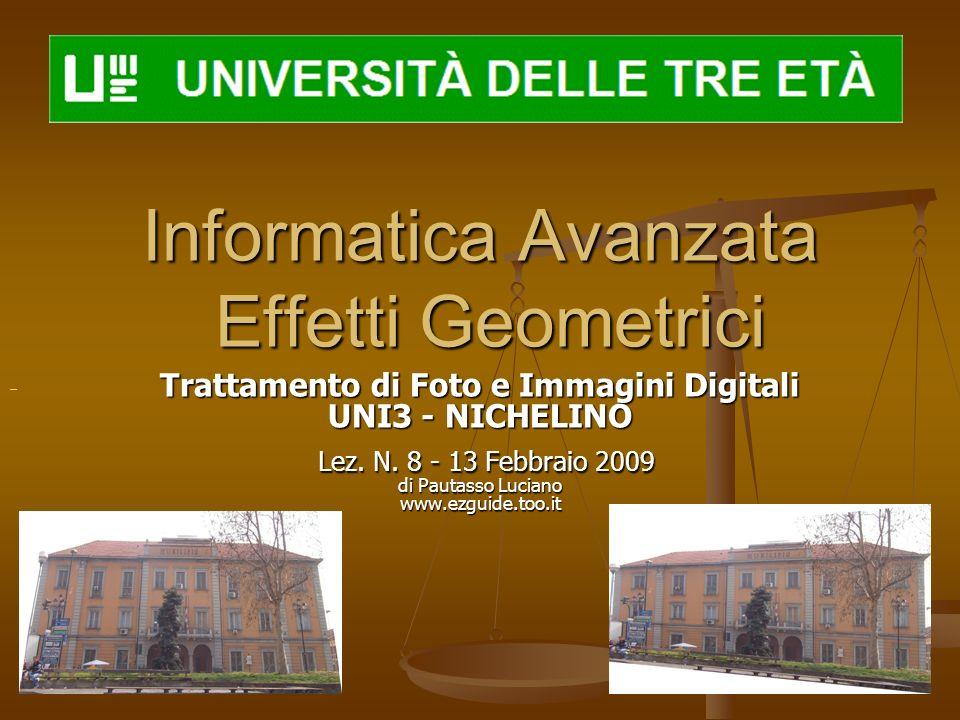 Informatica Avanzata Effetti Geometrici Trattamento di Foto e Immagini Digitali UNI3 - NICHELINO Lez. N. 8 - 13 Febbraio 2009 di Pautasso Luciano www.