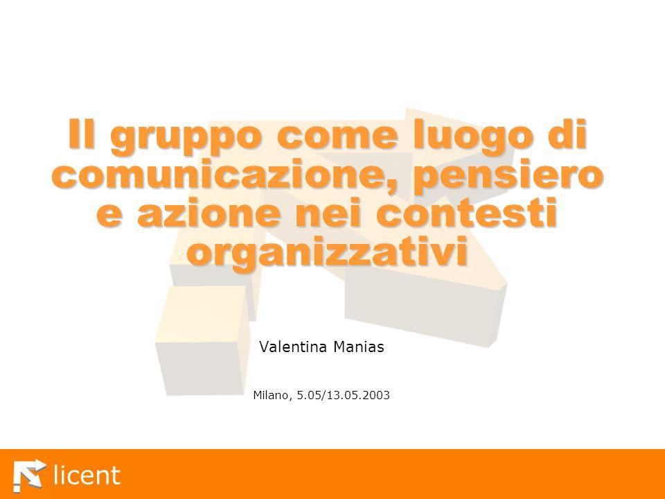 licent Traccia di lavoro [A] Il gruppo come luogo di comunicazione, pensiero e azione nei contesti organizzativi [B] La comunicazione efficace