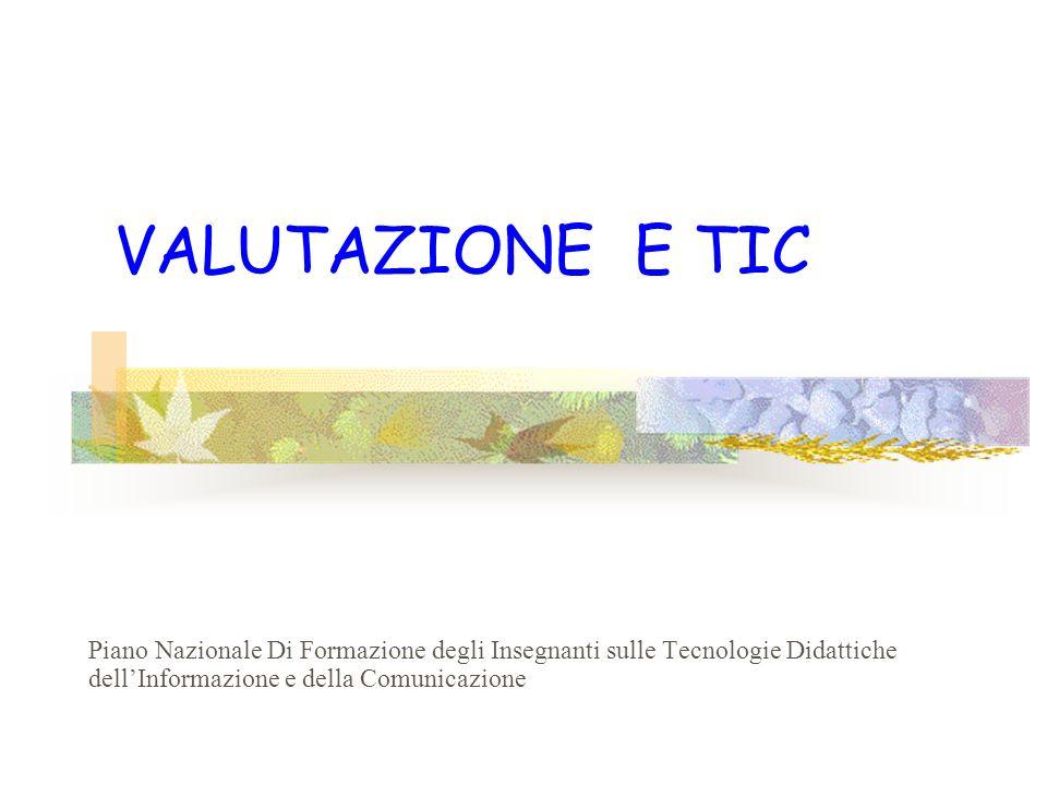 VALUTAZIONE E TIC Piano Nazionale Di Formazione degli Insegnanti sulle Tecnologie Didattiche dellInformazione e della Comunicazione
