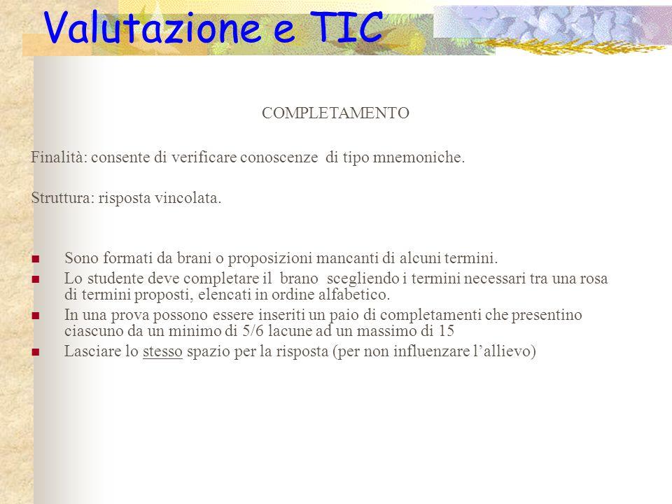 Valutazione e TIC Finalità: consente di verificare conoscenze di tipo mnemoniche.