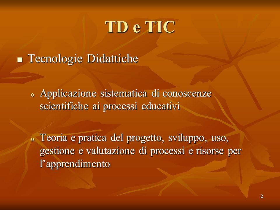 2 TD e TIC Tecnologie Didattiche Tecnologie Didattiche o Applicazione sistematica di conoscenze scientifiche ai processi educativi o Teoria e pratica