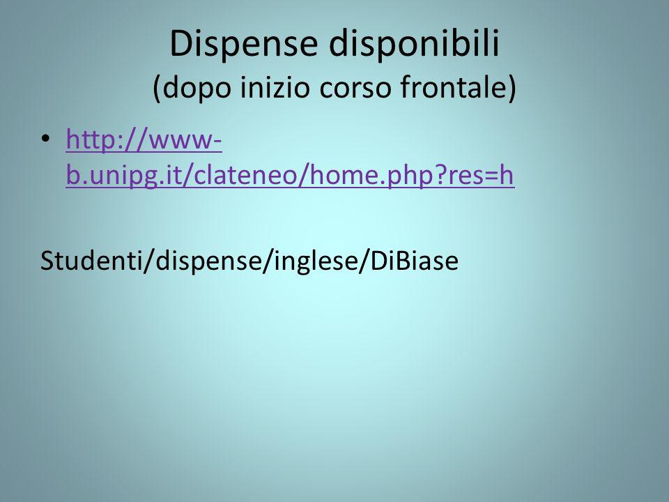 Dispense disponibili (dopo inizio corso frontale) http://www- b.unipg.it/clateneo/home.php?res=h http://www- b.unipg.it/clateneo/home.php?res=h Studenti/dispense/inglese/DiBiase