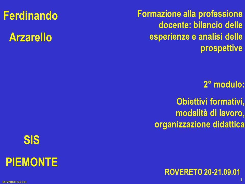 ROVERETO 20.9.01 1 Ferdinando Arzarello SIS PIEMONTE Formazione alla professione docente: bilancio delle esperienze e analisi delle prospettive 2° modulo: Obiettivi formativi, modalità di lavoro, organizzazione didattica ROVERETO 20-21.09.01
