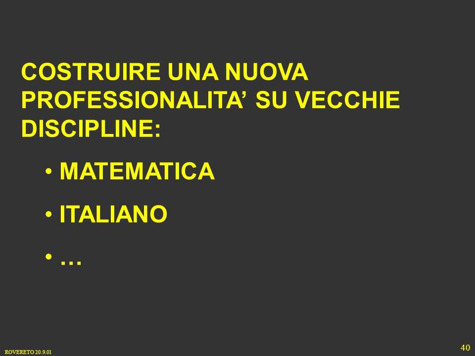 ROVERETO 20.9.01 40 COSTRUIRE UNA NUOVA PROFESSIONALITA SU VECCHIE DISCIPLINE: MATEMATICA ITALIANO …