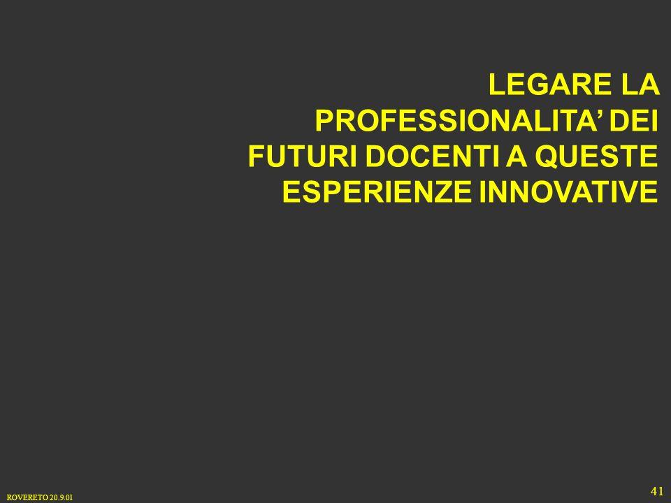 ROVERETO 20.9.01 41 LEGARE LA PROFESSIONALITA DEI FUTURI DOCENTI A QUESTE ESPERIENZE INNOVATIVE